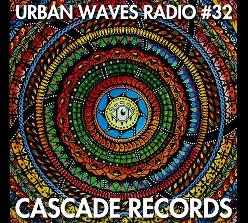 Mix: Urban Waves Radio 32 - Cascade Records hip hop electronic beats chillout