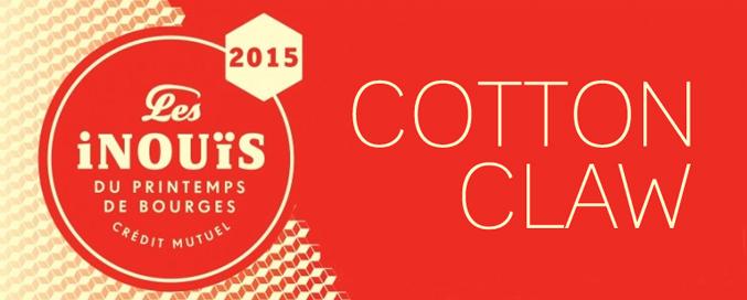 Félicitation au Cotton Claw de leur sélection pour les Inouïs Du Printemps De Bourges 2015.
