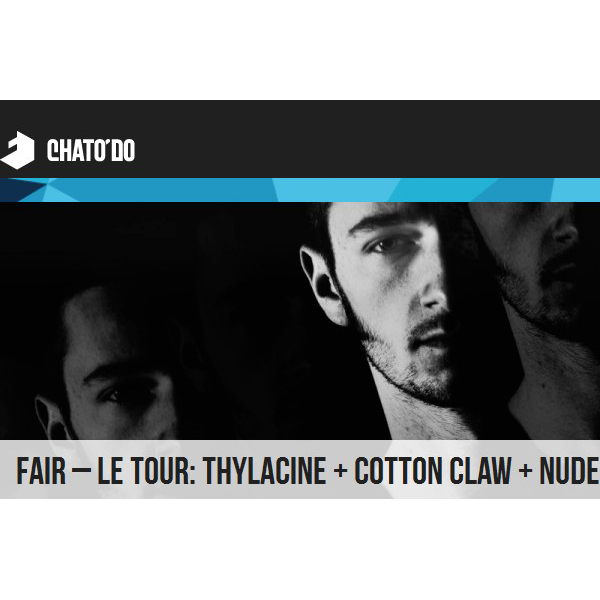 Fair – Le Tour: COTTON CLAW + THYLACINE + NUDE - electronic music