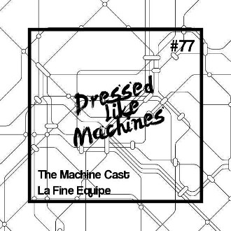 Mix: The Machine Cast #77 by La Fine Equipe on Dressed Like Machines with the tracks from Cotton Claw, Kendrick Lamar, Kaytranada, Anderson Paak, Vic Mensa