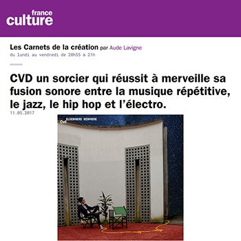 Cvd invité sur France Culture pour Les Carnets de la création - chill beats electro electronic music
