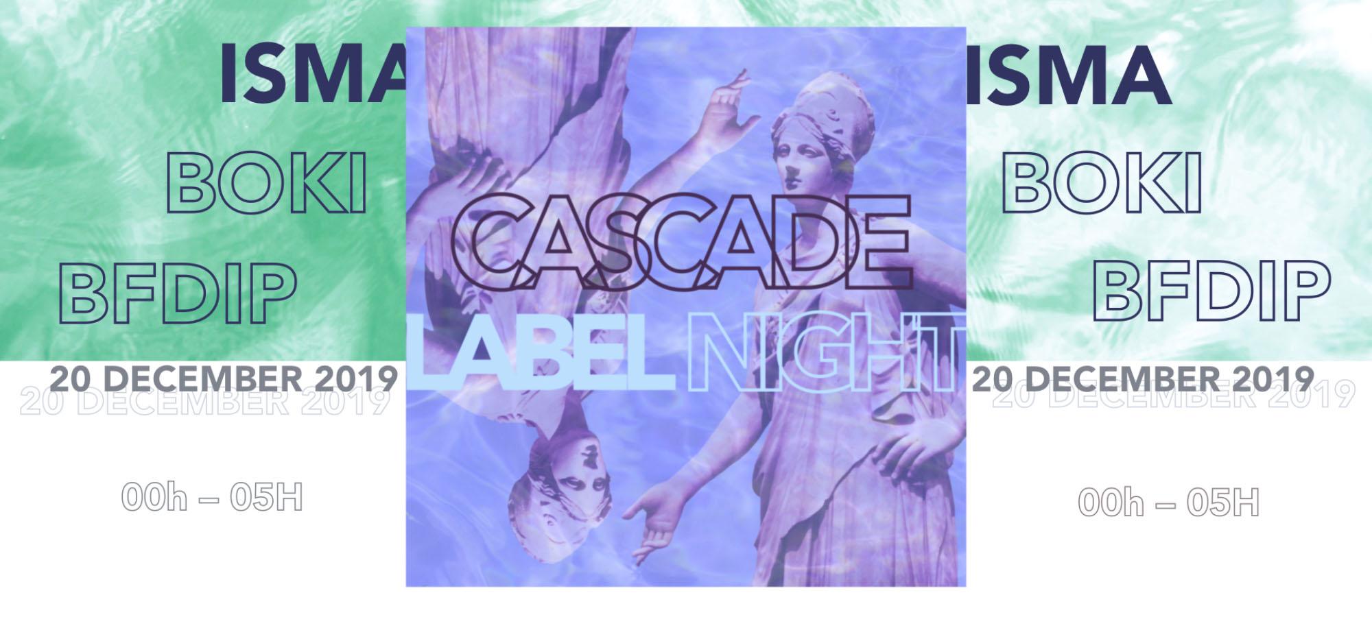 Cascade Label Night - Le Gambetta club Paris avec Isma, Boki et BFDIP- le 20 Dec 2019